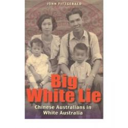 Big White Lie : Chinese Australians in White Australia, Chinese Australians in White Australia by John Fitzgerald, 9780868408705.