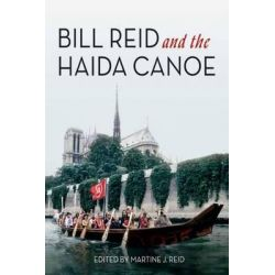 Bill Reid & the Haida Canoe by Martine J. Reid, 9781550175585.