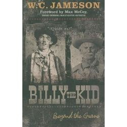 Billy the Kid : Beyond the Grave, Beyond the Grave by W. C. Jameson, 9781589793811.