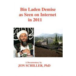 Bin Laden Demise as Seen on Internet in 2011 by Jon Schiller, 9781463753672.