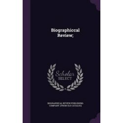 Biographiccal Review; by Biographical Review Publishing Company, 9781342061614.