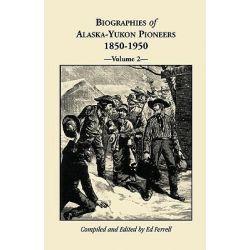 Biographies of Alaska-Yukon Pioneers 1850-1950, Volume 2 by Ed Ferrell, 9780788403873.