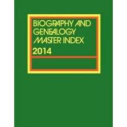 Biography and Genealogy Master Index, Part 2, A Consolidated Index to More Than 250,000 Biographical Sketches in Current