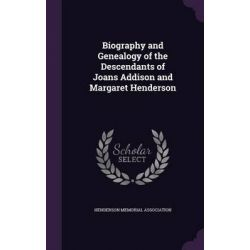 Biography and Genealogy of the Descendants of Joans Addison and Margaret Henderson by Henderson Memorial Association, 9781342064554.