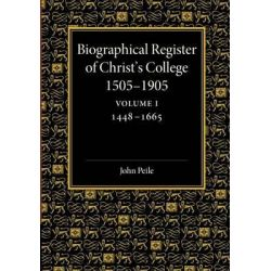 Biographical Register of Christ's College, 1505-1905: Volume 1, 1448-1665: Volume 1, And of the Earlier Foundation, God's House, 1448-1505 by John Peile, 9781107426047.