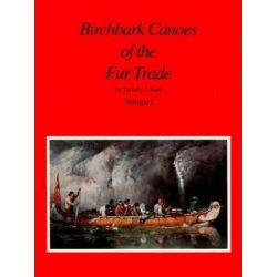 Birchbark Canoes of the Fur Trade, Volumes I and II by Timothy J. Kent, 9780965723008.
