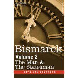 Bismarck, The Man & the Statesman, Volume 2 by Otto Von Bismarck, 9781602066953.