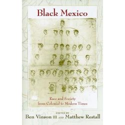 Black Mexico, Race and Society from Colonial to Modern Times by Ben Vinson, 9780826347015.