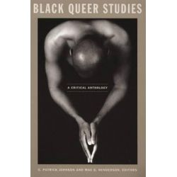 Black Queer Studies, A Critical Anthology by E. Patrick Johnson, 9780822336181.