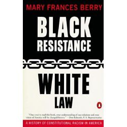 Black Resistance, White Law, A History of Constitutional Racism in America by Mary Frances Berry, 9780140232981.