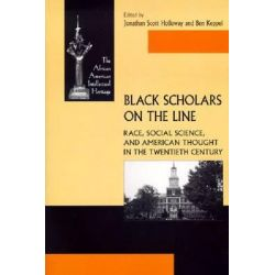 Black Scholars on the Line, Race, Social Science, and American Thought in the Twentieth Century by Jonathan Scott Holloway, 9780268030797.