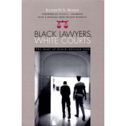 Black Lawyers, White Courts, The Soul of South African Law by Kenneth S. Broun, 9780821412855.
