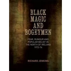 Black Magic and Bogeymen, Fear, Rumour and Popular Belief in the North of Ireland 1972-74 by Richard Jenkins, 9781782050964.