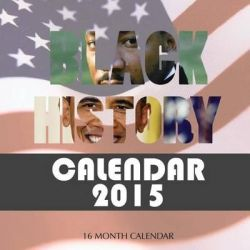 Black History Calendar 2015, 16 Month Calendar by James Bates, 9781505838541.