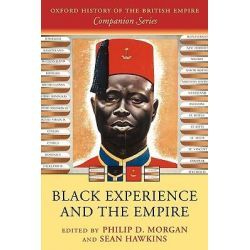 Black Experience and the Empire, Oxford History of the British Empire Companion by Philip D. Morgan, 9780199290673.
