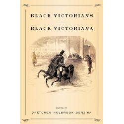 Black Victorians/Black Victoriana by Gretchen Gerzina, 9780813532158.