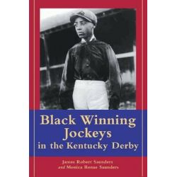 Black Winning Jockeys in the Kentucky Derby by James Robert Saunders, 9780786414024.