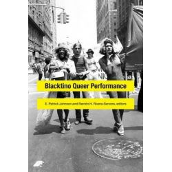 Blacktino Queer Performance by E. Patrick Johnson, 9780822360506.