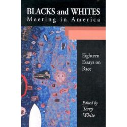 Blacks and Whites Meeting in America, Eighteen Essays on Race by Terry White, 9780786415410.