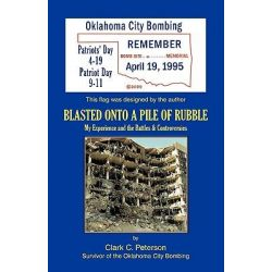 Blasted Onto a Pile of Rubble by Clark C. Peterson, 9781412064675.