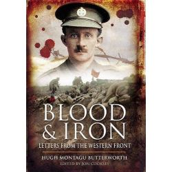Blood and Iron, Letters from the Western Front by Hugh Montagu Butterworth, 9781848842977.