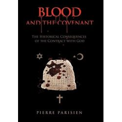 Blood and the Covenant, The Historical Consequences of the Contract with God by Pierre Parisien, 9781426942099.
