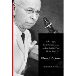 Blood Picture, L. W. Diggs, Sickle Cell Anemia, and the South's First Blood Bank by Richard Nollan, 9781621902218.