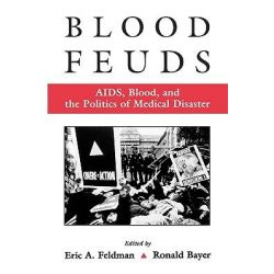 Blood Feuds, AIDS, Blood and the Politics of Medical Disaster by Eric A. Feldman, 9780195131604.