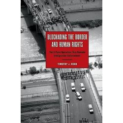 Blockading the Border and Human Rights, The El Paso Operation That Remade Immigration Enforcement by Timothy J. Dunn, 9780292723498.