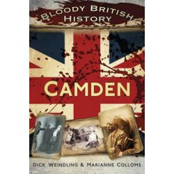 Bloody British History, Camden by Marianne Colloms, 9780752487380.