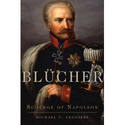 Blucher, Scourge of Napoleon by Michael V Leggiere, 9780806144092.