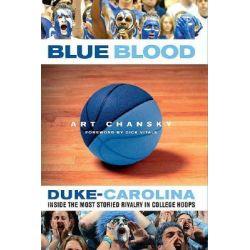 Blue Blood, Duke-Carolina: Inside the Most Storied Rivalry in College Hoops by Art Chansky, 9780312327880.