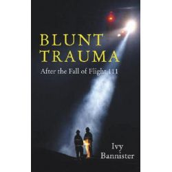 Blunt Trauma, After the Fall of Flight 111 by Ivy Bannister, 9780864924520.