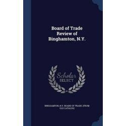 Board of Trade Review of Binghamton, N.Y. by N y Board of Trade [From O Binghamton, 9781297943409.