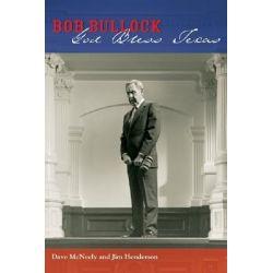 Bob Bullock, God Bless Texas by Dave McNeely, 9780292714540.