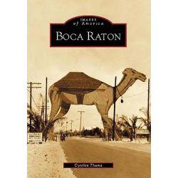 Boca Raton, Images of America (Arcadia Publishing) by Cynthia Thema, 9780738515939.