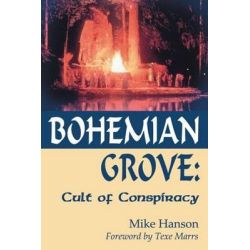Bohemian Grove:, Cult of Conspiracy by Mike Hanson, 9781930004696.