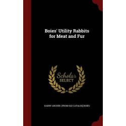 Boies' Utility Rabbits for Meat and Fur by Harry Archer [From Old Catalog] Boies, 9781296755829.