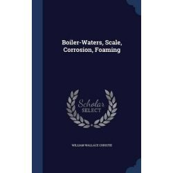 Boiler-Waters, Scale, Corrosion, Foaming by William Wallace Christie, 9781297928161.