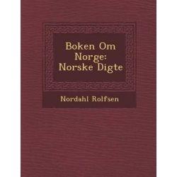Boken Om Norge, Norske Digte by Nordahl Rolfsen, 9781249991281.