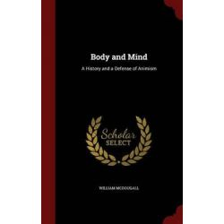 Body and Mind, A History and a Defense of Animism by William McDougall, 9781298586384.