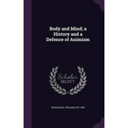 Body and Mind; A History and a Defence of Animism by William McDougall, 9781342050342.