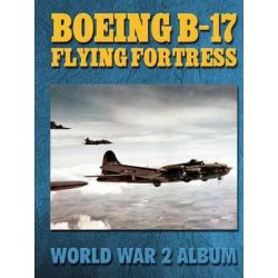 Boeing B-17 Flying Fortress, World War 2 Album by Ray Merriam, 9781576382509.