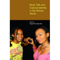 Body Talk and Cultural Identity in the African World 2015, Hagiographie /Ikonographie /Volkskunde by Augustine Agwuele, 9781781791851.