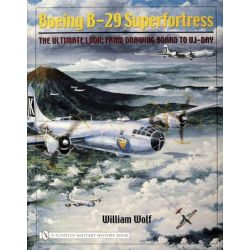 Boeing B-29 Superfortress, The Ultimate Look: from Drawing Board to VJ-Day by William Wolf, 9780764322570.