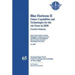 Blue Horizons II - Future Capabilities and Technologies for the Air Force in 2030 by John P Geis II, 9781478350705.