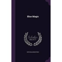 Blue Magic by Edith Ballinger Price, 9781343178625.