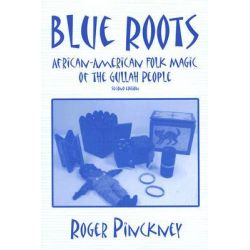 Blue Roots, African-American Folk Magic of the Gullah People by Roger Pinckney, 9780878441686.