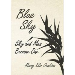 Blue Sky, Sky and Man Become One by Mary Elin Jenkins, 9781484101247.