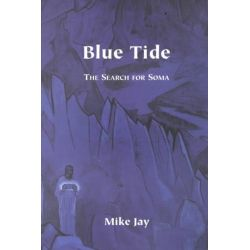 Blue Tide, The Search for Soma by Mike Jay, 9781570270888.